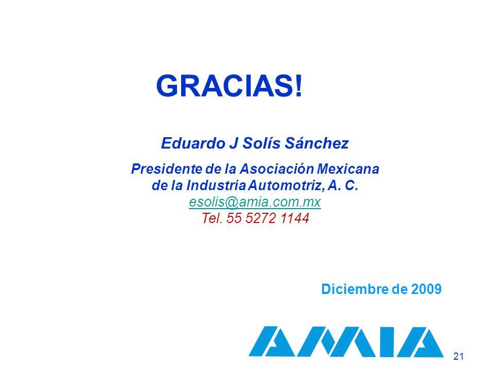 asociación mexicana de la industria automotriz, a. c. 21 Diciembre de 2009 Eduardo J Solís Sánchez Presidente de la Asociación Mexicana de la Industri