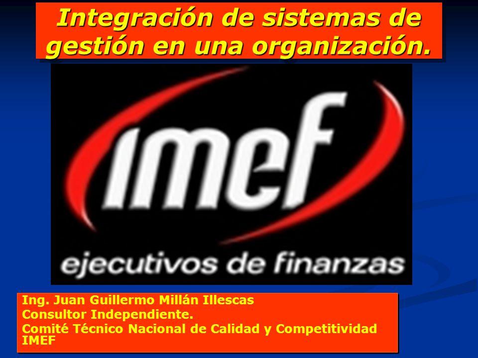 Integración de sistemas de gestión en una organización. Ing. Juan Guillermo Millán Illescas Consultor Independiente. Comité Técnico Nacional de Calida