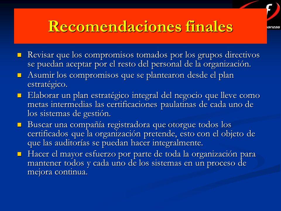 Recomendaciones finales Revisar que los compromisos tomados por los grupos directivos se puedan aceptar por el resto del personal de la organización.