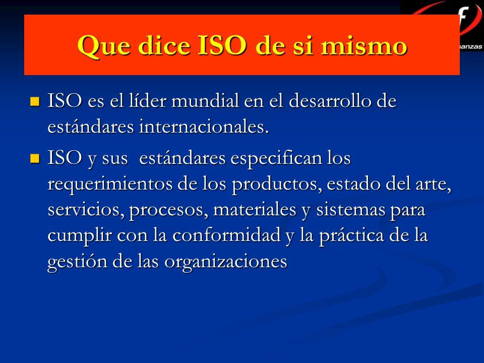 Que dice ISO de si mismo ISO es el líder mundial en el desarrollo de estándares internacionales. ISO es el líder mundial en el desarrollo de estándare