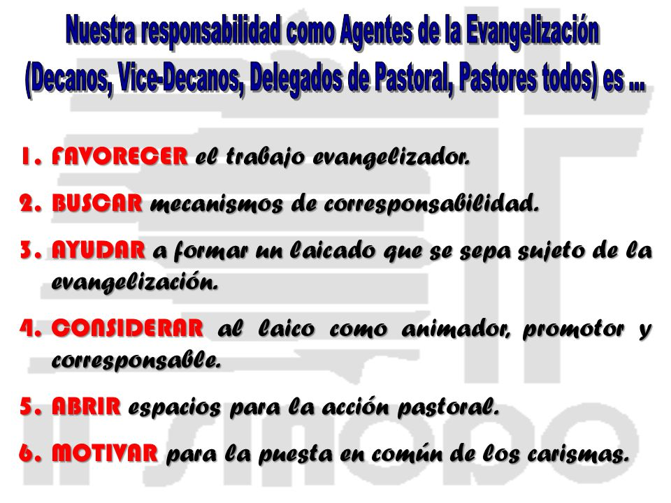 1.FAVORECER el trabajo evangelizador. 2.BUSCAR mecanismos de corresponsabilidad. 3.AYUDAR a formar un laicado que se sepa sujeto de la evangelización.