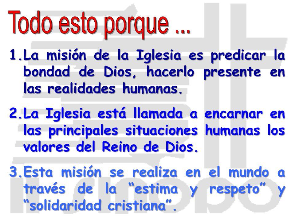 1.L a misión de la Iglesia es predicar la bondad de Dios, hacerlo presente en las realidades humanas. 2.L a Iglesia está llamada a encarnar en las pri
