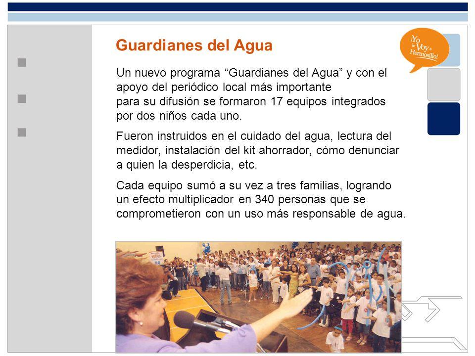 Guardianes del Agua Un nuevo programa Guardianes del Agua y con el apoyo del periódico local más importante para su difusión se formaron 17 equipos in