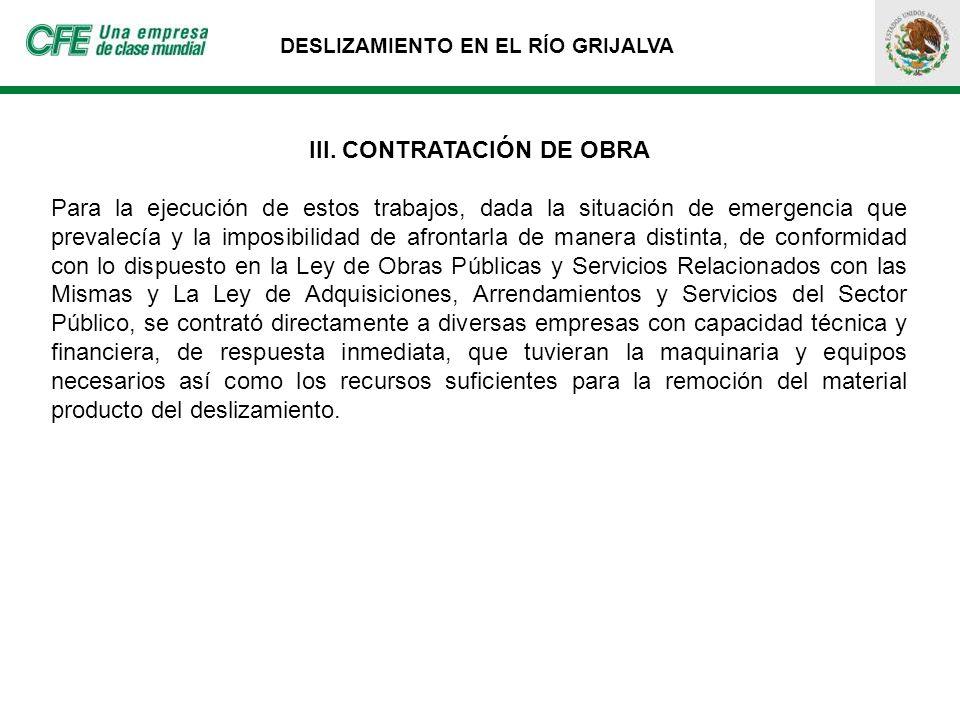 III. CONTRATACIÓN DE OBRA Para la ejecución de estos trabajos, dada la situación de emergencia que prevalecía y la imposibilidad de afrontarla de mane