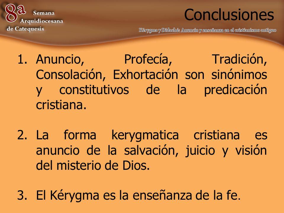 Conclusiones 1.Anuncio, Profecía, Tradición, Consolación, Exhortación son sinónimos y constitutivos de la predicación cristiana.