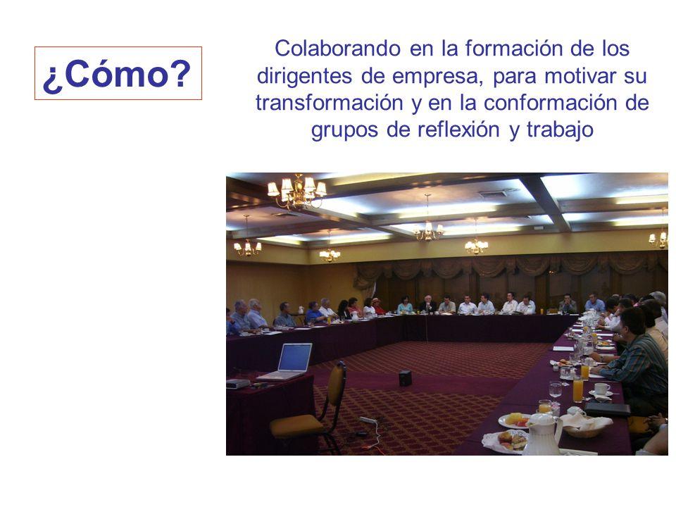 Colaborando en la formación de los dirigentes de empresa, para motivar su transformación y en la conformación de grupos de reflexión y trabajo ¿Cómo?