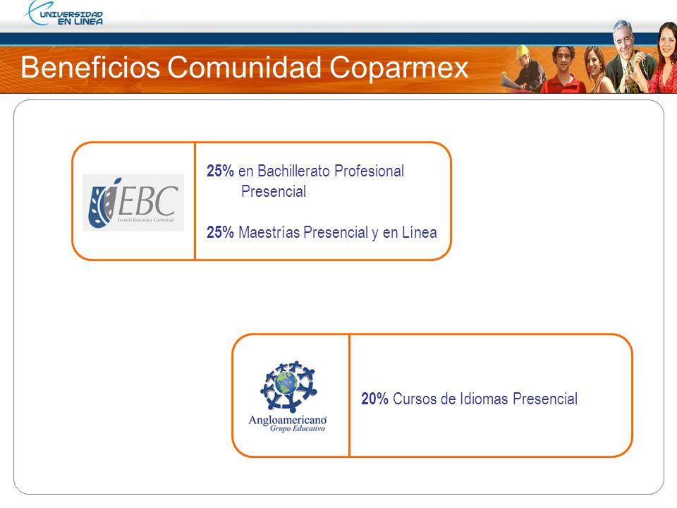 Beneficios Comunidad Coparmex 25% en Bachillerato Profesional Presencial 25% Maestrías Presencial y en Línea 20% Cursos de Idiomas Presencial