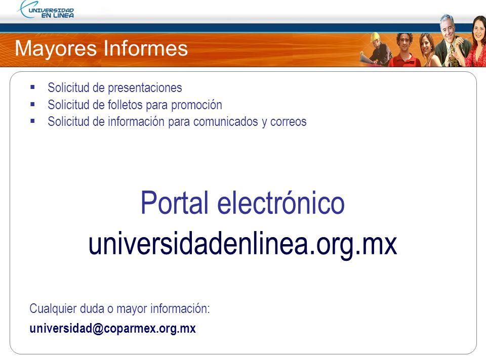 Mayores Informes Solicitud de presentaciones Solicitud de folletos para promoción Solicitud de información para comunicados y correos Portal electróni