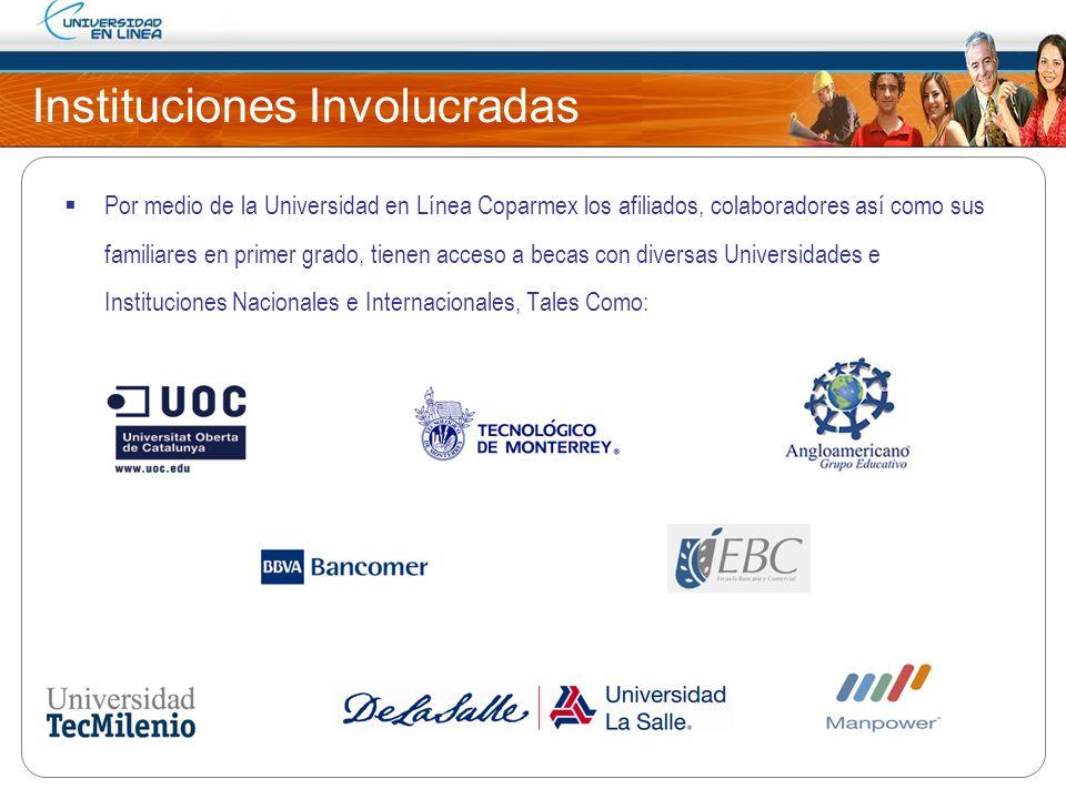 Instituciones Involucradas Por medio de la Universidad en Línea Coparmex los afiliados, colaboradores así como sus familiares en primer grado, tienen