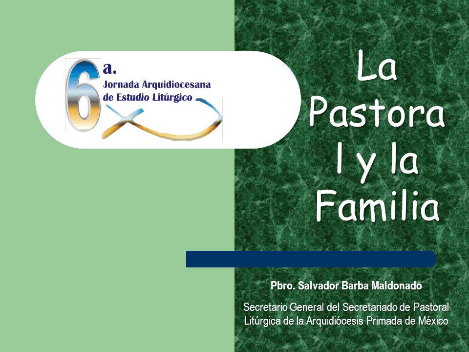 Pbro. Salvador Barba Maldonado Secretario General del Secretariado de Pastoral Litúrgica de la Arquidiócesis Primada de México La Pastora l y la Famil