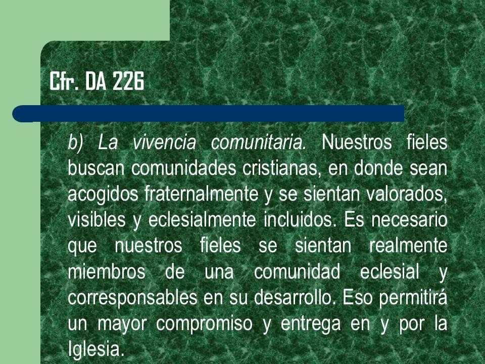 Cfr. DA 226 b) La vivencia comunitaria. Nuestros fieles buscan comunidades cristianas, en donde sean acogidos fraternalmente y se sientan valorados, v