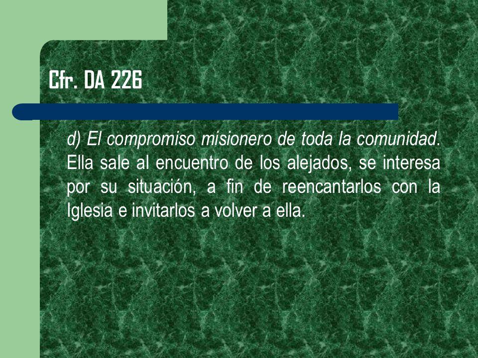 Cfr. DA 226 d) El compromiso misionero de toda la comunidad. Ella sale al encuentro de los alejados, se interesa por su situación, a fin de reencantar