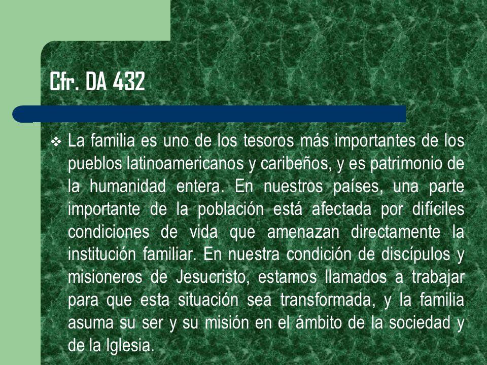 Cfr. DA 432 La familia es uno de los tesoros más importantes de los pueblos latinoamericanos y caribeños, y es patrimonio de la humanidad entera. En n