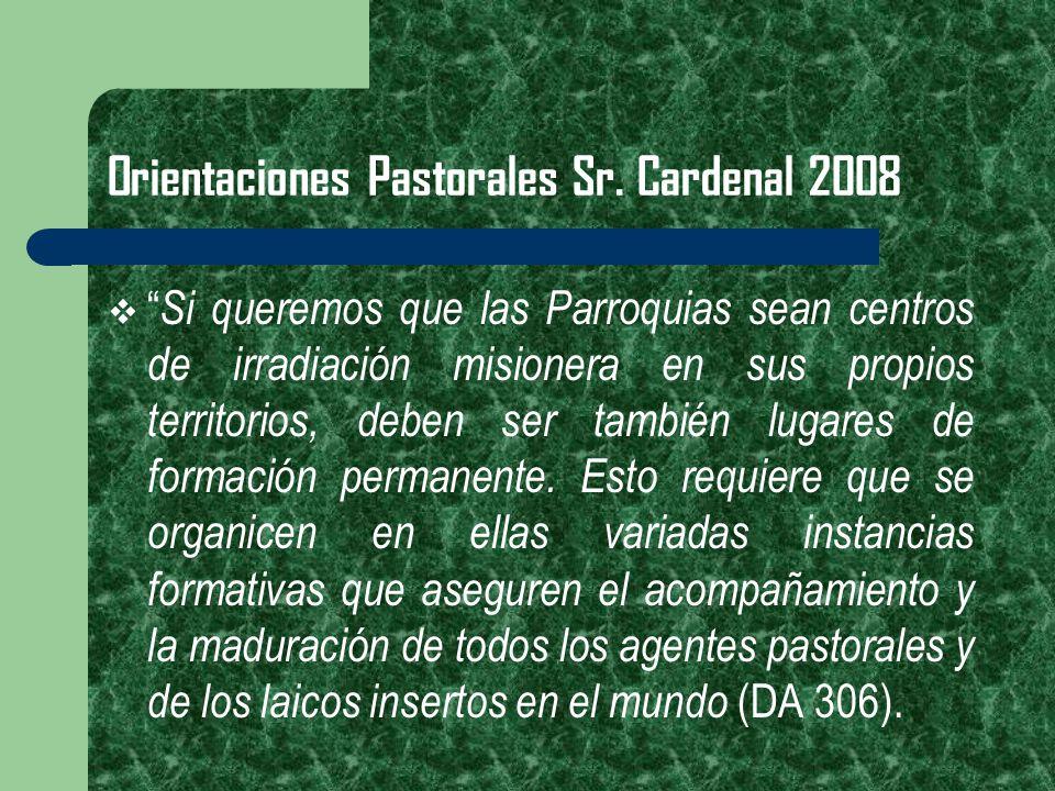 Orientaciones Pastorales Sr. Cardenal 2008 Si queremos que las Parroquias sean centros de irradiación misionera en sus propios territorios, deben ser