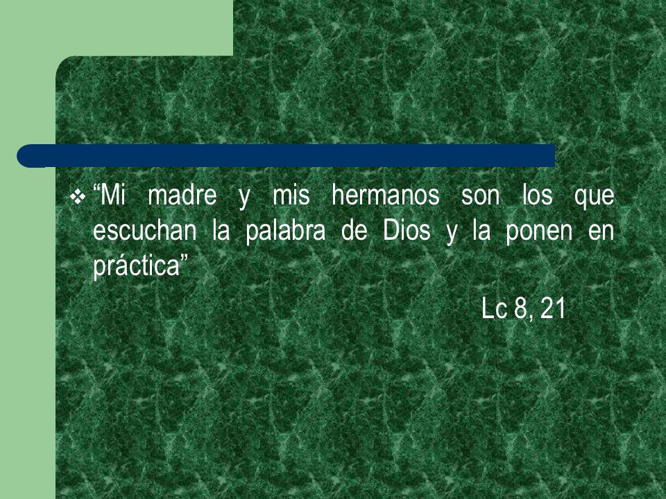 Mi madre y mis hermanos son los que escuchan la palabra de Dios y la ponen en práctica Lc 8, 21