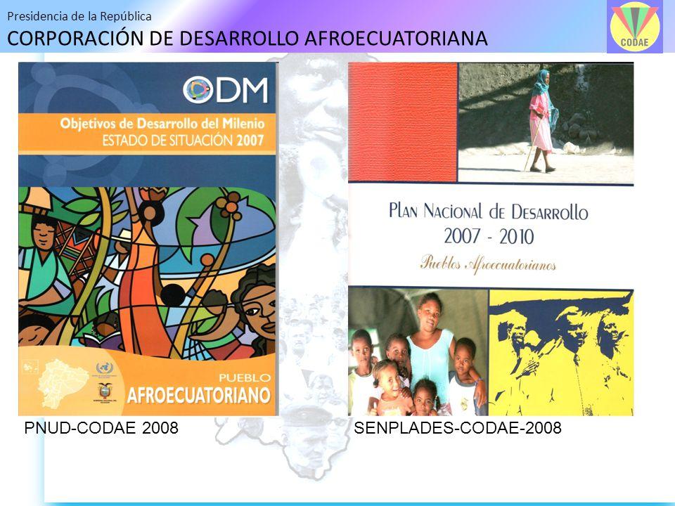 Presidencia de la República CORPORACIÓN DE DESARROLLO AFROECUATORIANA PNUD-CODAE 2008SENPLADES-CODAE-2008