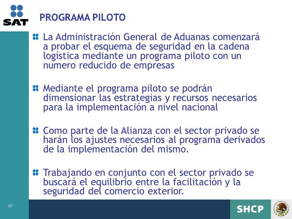 17 PROGRAMA PILOTO La Administración General de Aduanas comenzará a probar el esquema de seguridad en la cadena logística mediante un programa piloto