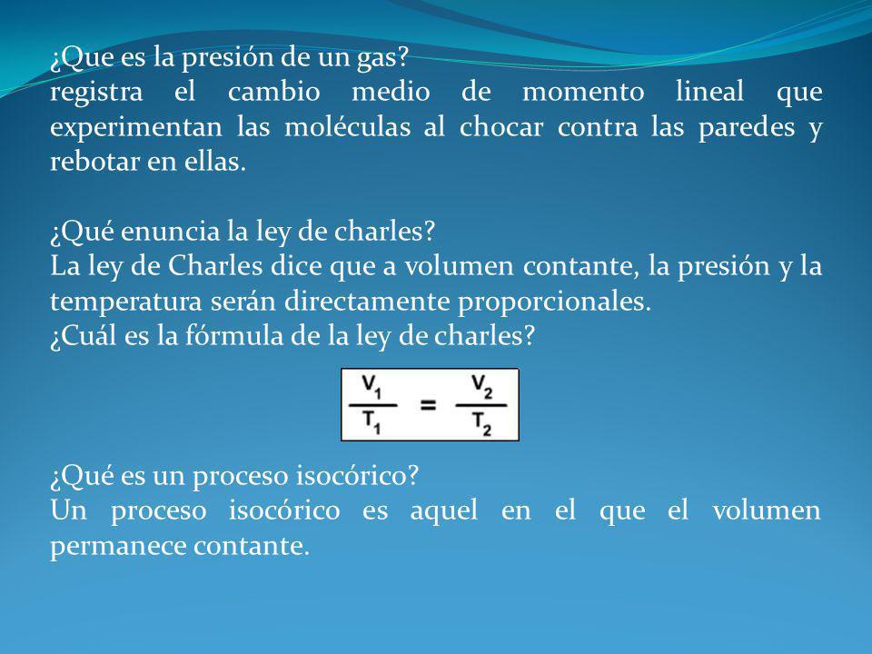 ¿Que es la presión de un gas? registra el cambio medio de momento lineal que experimentan las moléculas al chocar contra las paredes y rebotar en ella