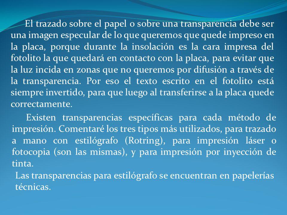 El trazado sobre el papel o sobre una transparencia debe ser una imagen especular de lo que queremos que quede impreso en la placa, porque durante la