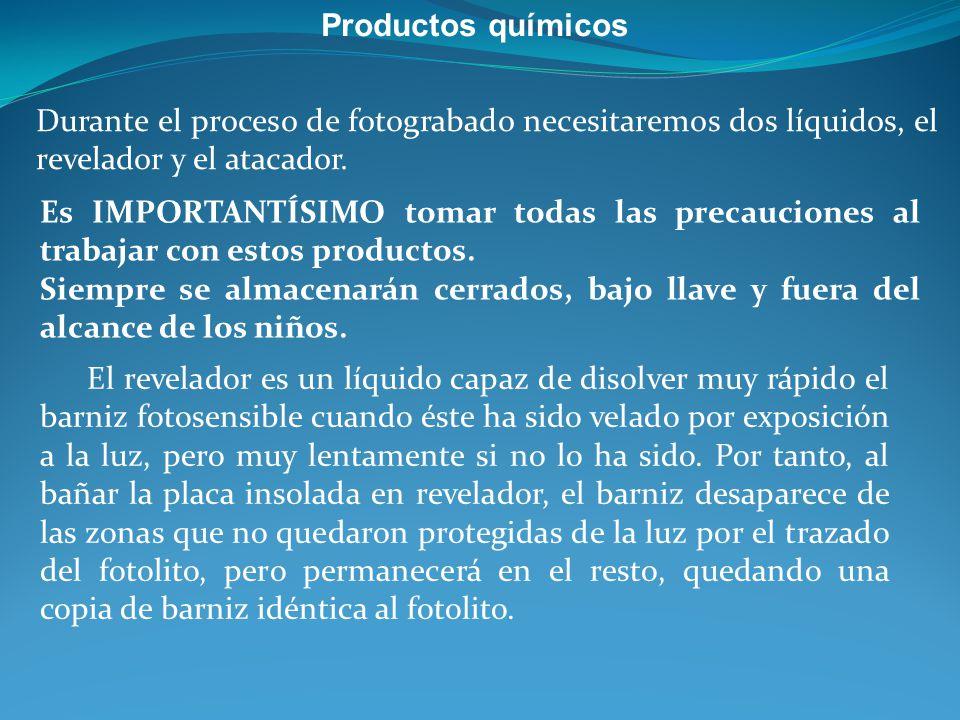 Productos químicos Durante el proceso de fotograbado necesitaremos dos líquidos, el revelador y el atacador. Es IMPORTANTÍSIMO tomar todas las precauc