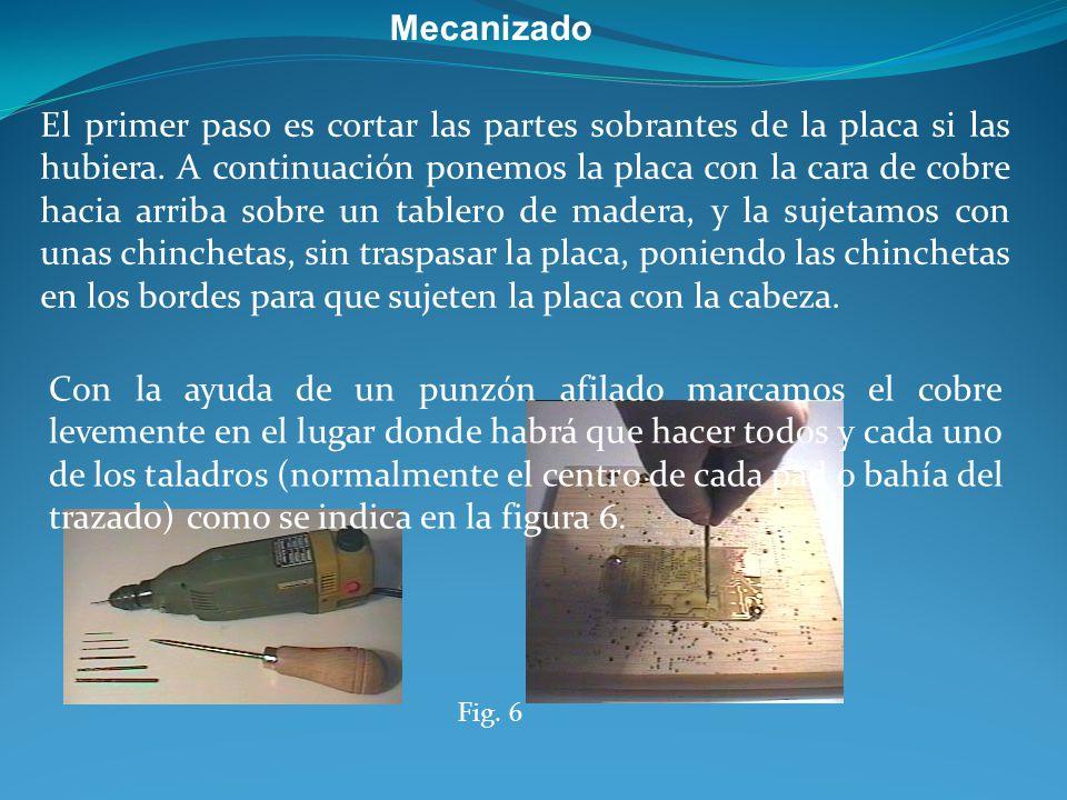 Fig. 6 Mecanizado El primer paso es cortar las partes sobrantes de la placa si las hubiera. A continuación ponemos la placa con la cara de cobre hacia