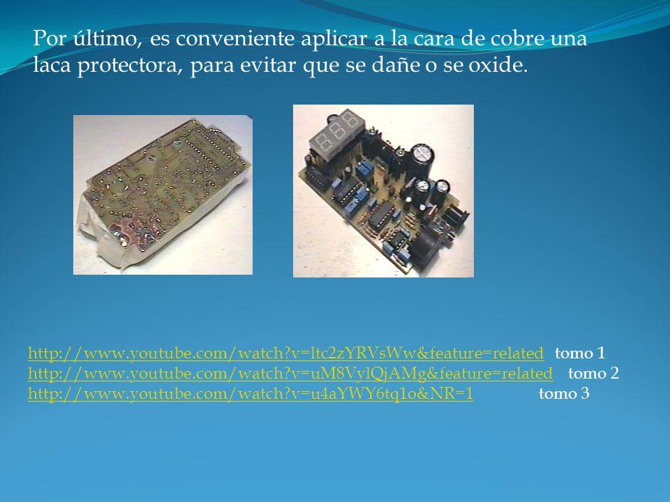 Por último, es conveniente aplicar a la cara de cobre una laca protectora, para evitar que se dañe o se oxide. http://www.youtube.com/watch?v=ltc2zYRV