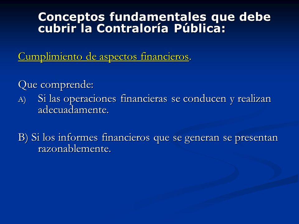 Conceptos fundamentales que debe cubrir la Contraloría Pública: Cumplimiento de aspectos financieros. Que comprende: A) Si las operaciones financieras