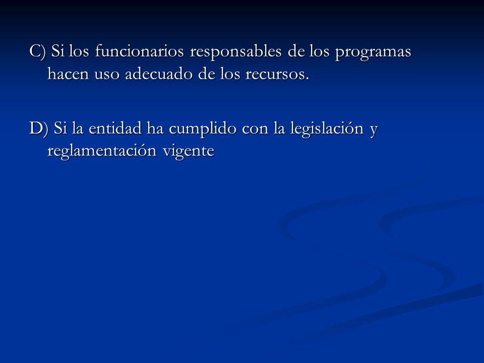 C) Si los funcionarios responsables de los programas hacen uso adecuado de los recursos. D) Si la entidad ha cumplido con la legislación y reglamentac