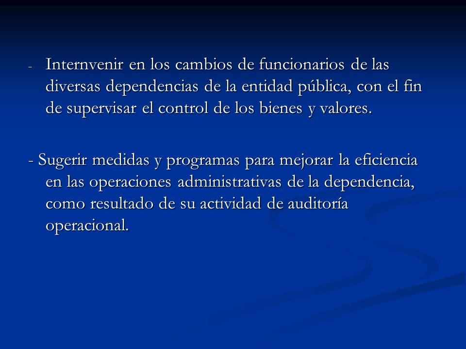 - Internvenir en los cambios de funcionarios de las diversas dependencias de la entidad pública, con el fin de supervisar el control de los bienes y v