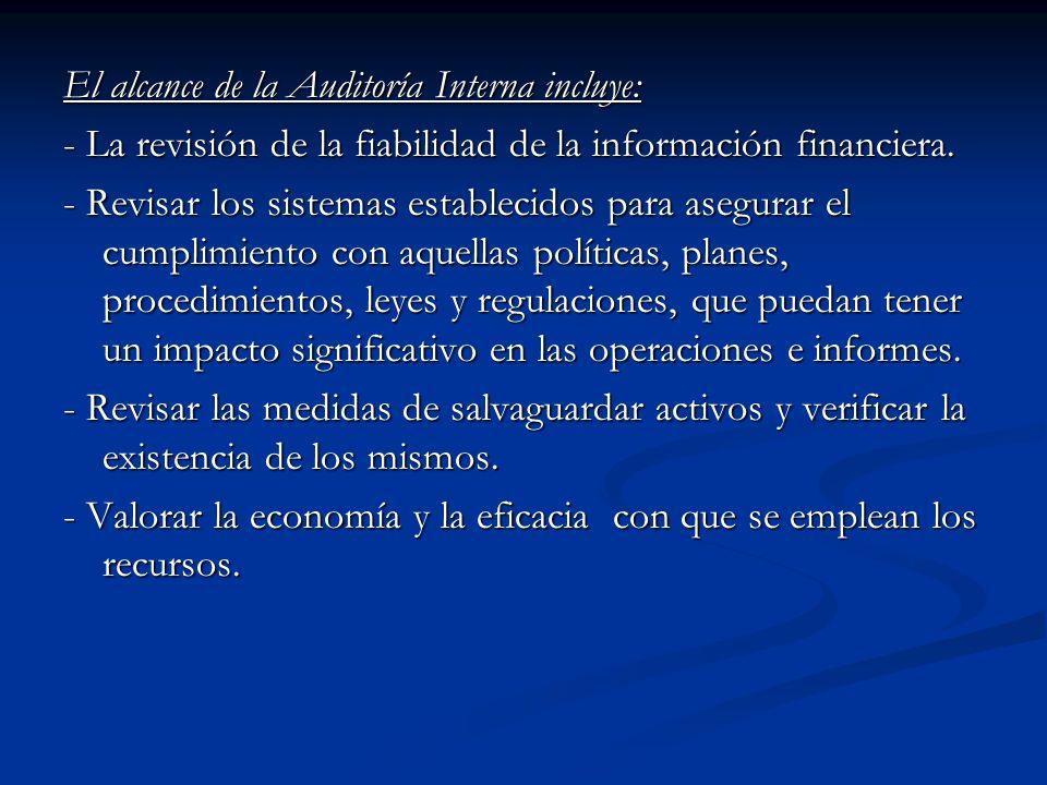 El alcance de la Auditoría Interna incluye: - La revisión de la fiabilidad de la información financiera. - Revisar los sistemas establecidos para aseg