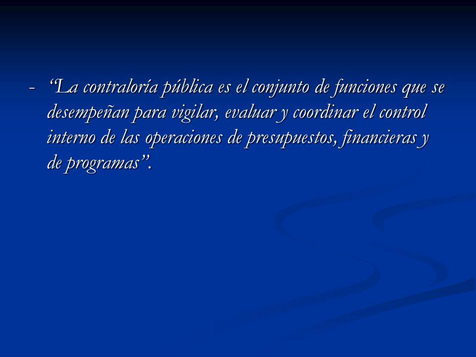 - La contraloría pública es el conjunto de funciones que se desempeñan para vigilar, evaluar y coordinar el control interno de las operaciones de pres