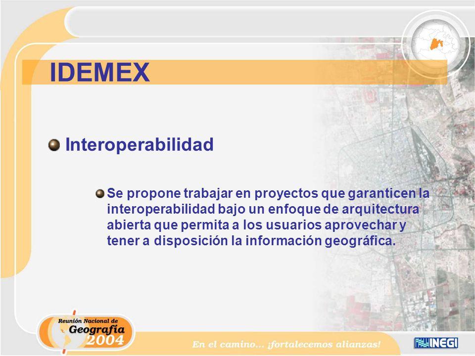 Interoperabilidad Se propone trabajar en proyectos que garanticen la interoperabilidad bajo un enfoque de arquitectura abierta que permita a los usuarios aprovechar y tener a disposición la información geográfica.