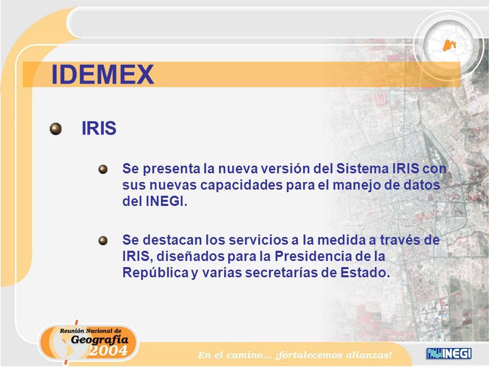 IRIS Se presenta la nueva versión del Sistema IRIS con sus nuevas capacidades para el manejo de datos del INEGI.