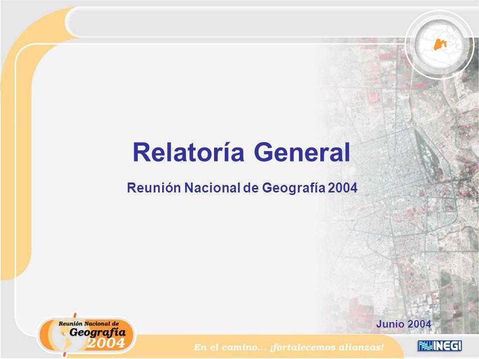 Relatoría General Reunión Nacional de Geografía 2004 Junio 2004