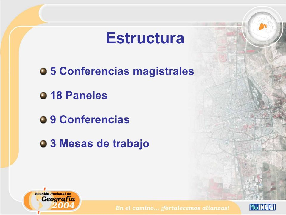 Estructura 5 Conferencias magistrales 18 Paneles 9 Conferencias 3 Mesas de trabajo