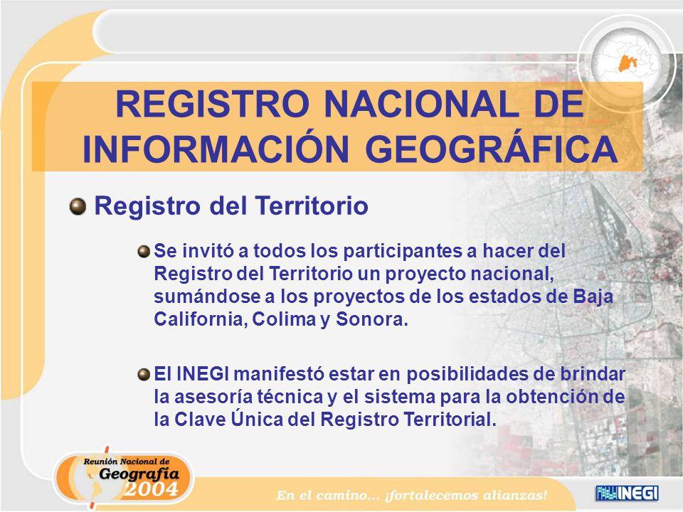 Registro del Territorio Se invitó a todos los participantes a hacer del Registro del Territorio un proyecto nacional, sumándose a los proyectos de los estados de Baja California, Colima y Sonora.