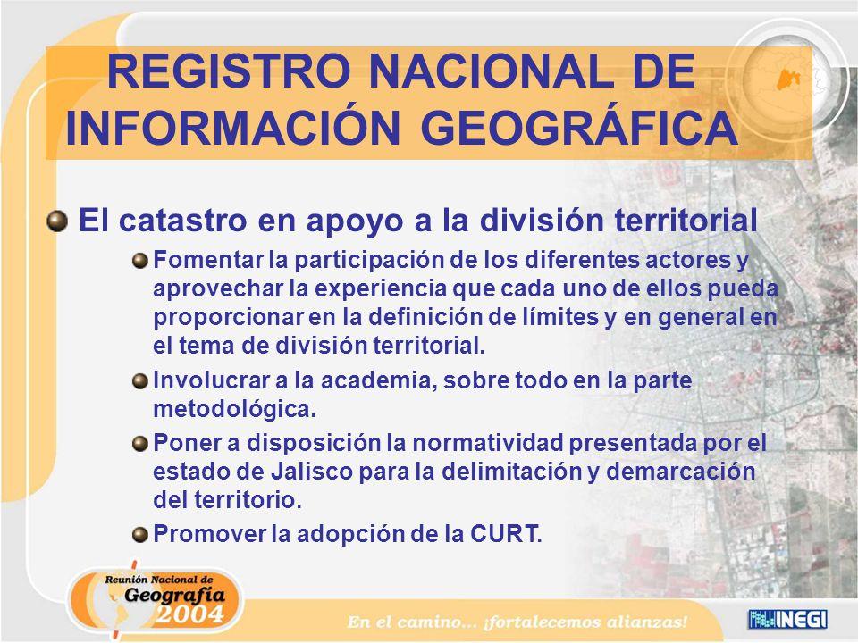 El catastro en apoyo a la división territorial Fomentar la participación de los diferentes actores y aprovechar la experiencia que cada uno de ellos pueda proporcionar en la definición de límites y en general en el tema de división territorial.
