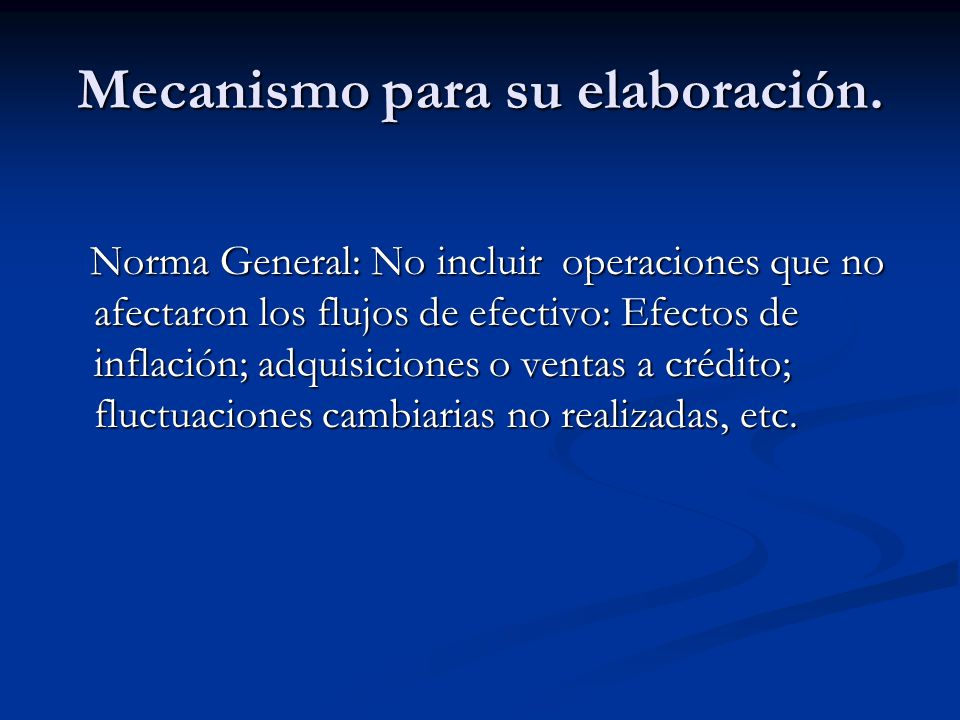 Mecanismo para su elaboración. Norma General: No incluir operaciones que no afectaron los flujos de efectivo: Efectos de inflación; adquisiciones o ve