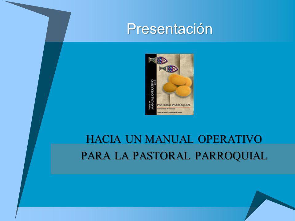 Presentación HACIA UN MANUAL OPERATIVO PARA LA PASTORAL PARROQUIAL