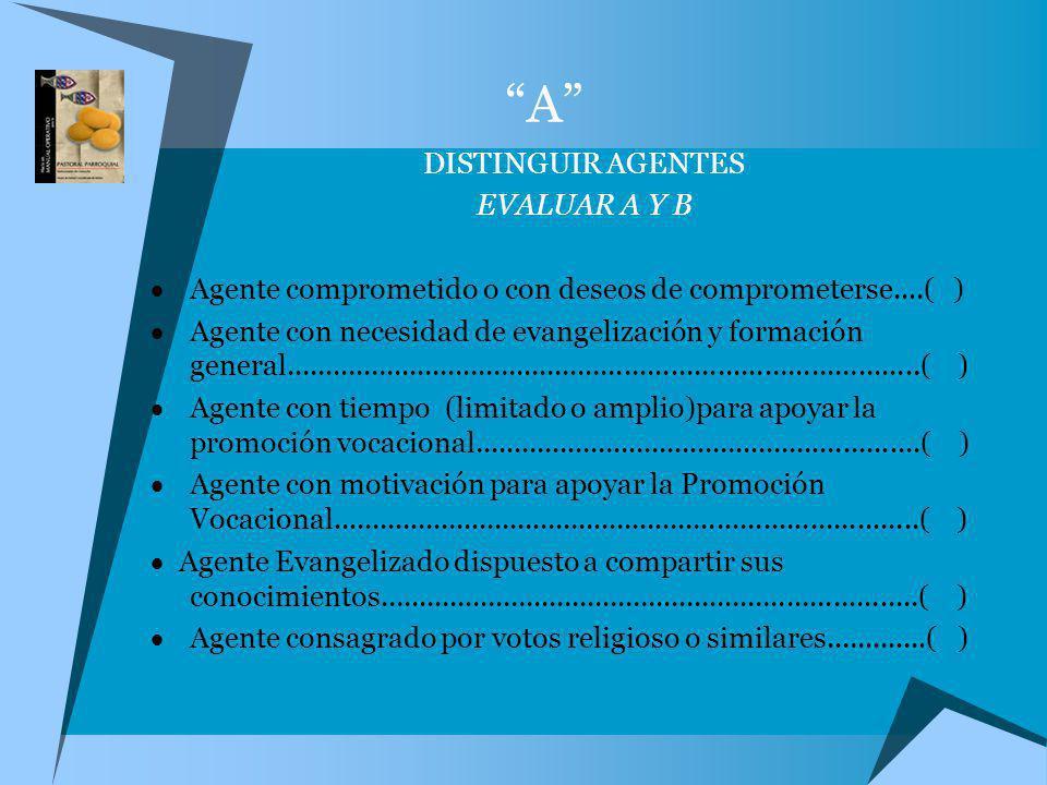 A DISTINGUIR AGENTES EVALUAR A Y B Agente comprometido o con deseos de comprometerse....( ) Agente con necesidad de evangelización y formación general