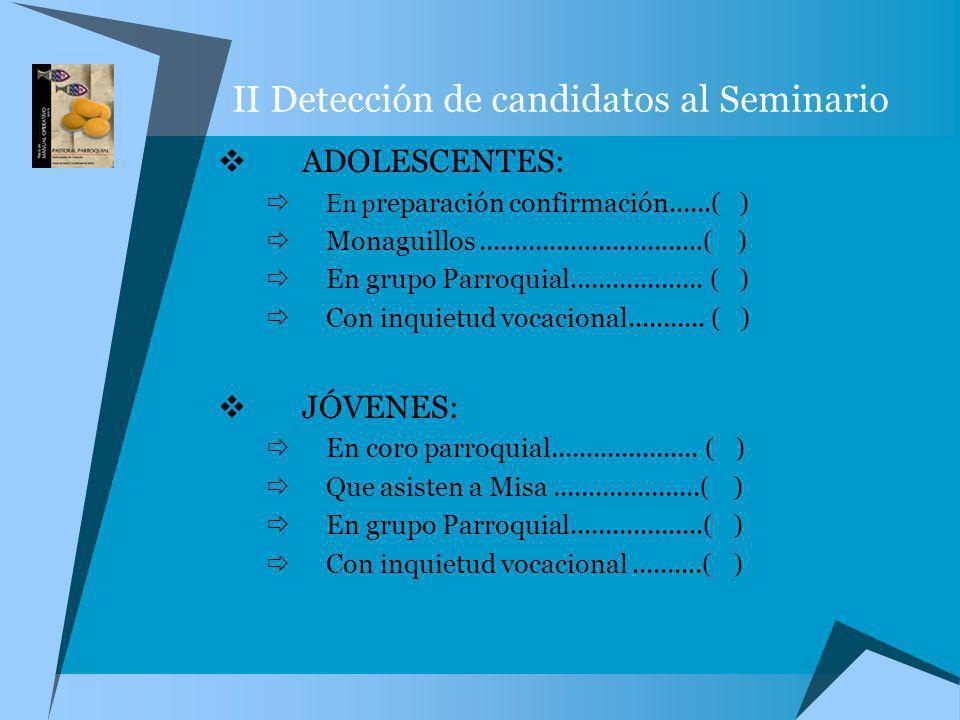 II Detección de candidatos al Seminario ADOLESCENTES: En p reparación confirmación......( ) Monaguillos................................( ) En grupo Pa