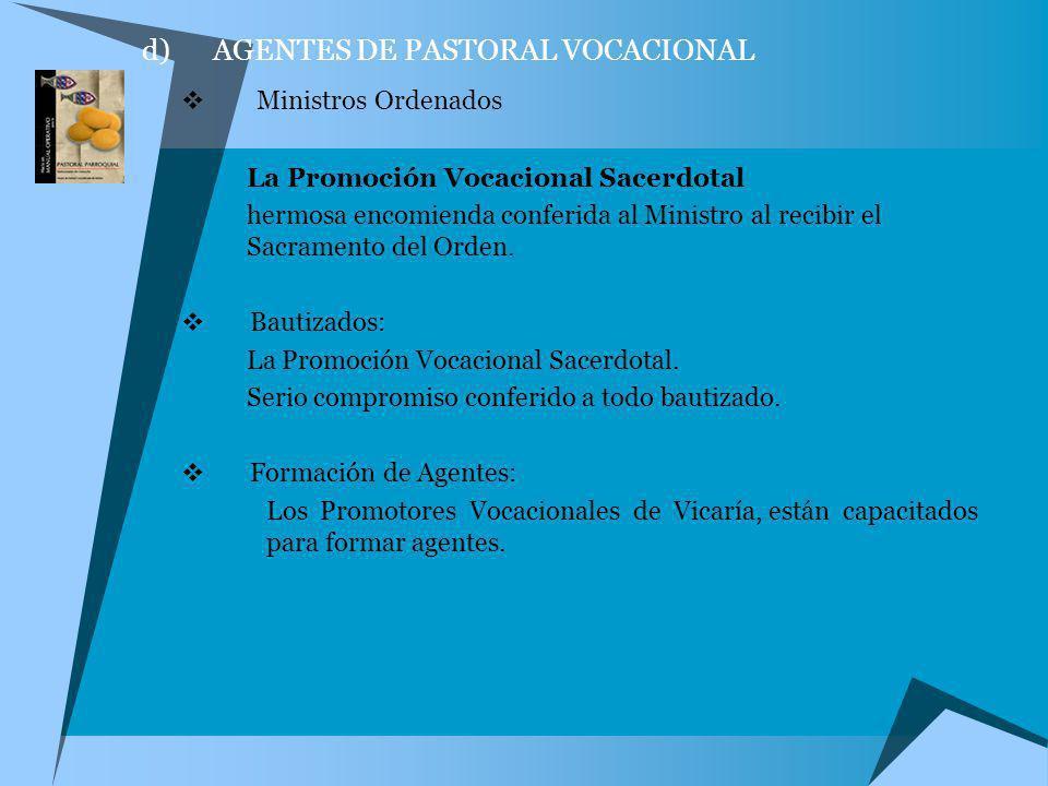d) AGENTES DE PASTORAL VOCACIONAL Ministros Ordenados La Promoción Vocacional Sacerdotal hermosa encomienda conferida al Ministro al recibir el Sacram