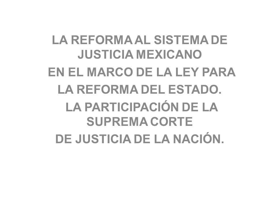 LA REFORMA AL SISTEMA DE JUSTICIA MEXICANO EN EL MARCO DE LA LEY PARA LA REFORMA DEL ESTADO. LA PARTICIPACIÓN DE LA SUPREMA CORTE DE JUSTICIA DE LA NA
