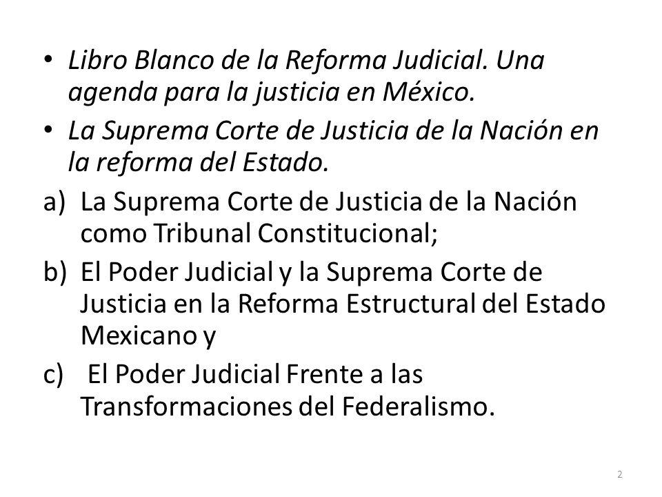 Libro Blanco de la Reforma Judicial. Una agenda para la justicia en México. La Suprema Corte de Justicia de la Nación en la reforma del Estado. a)La S