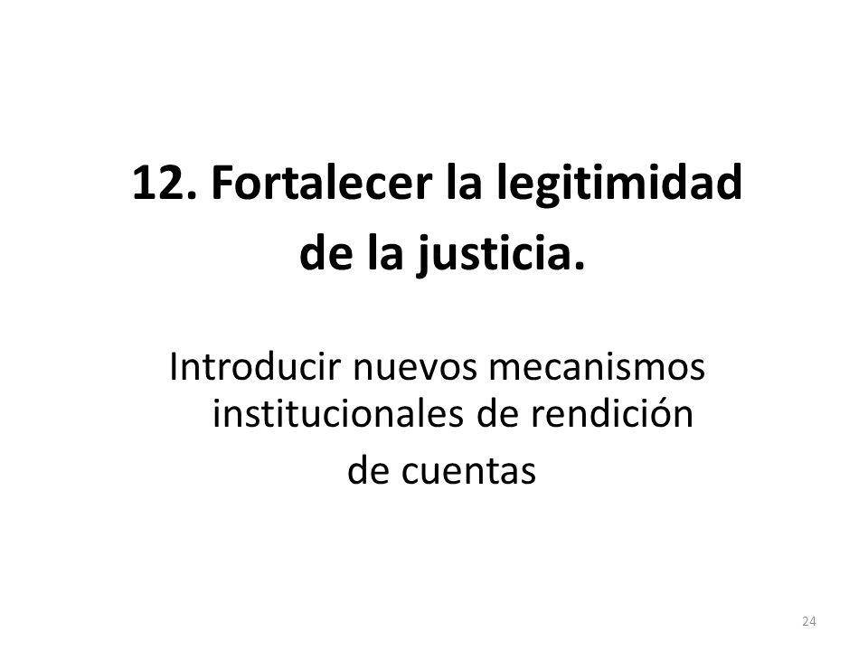 12. Fortalecer la legitimidad de la justicia. Introducir nuevos mecanismos institucionales de rendición de cuentas 24