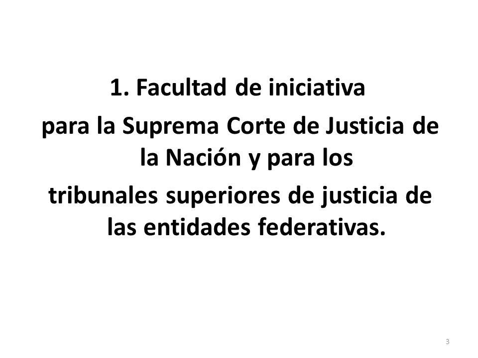 1. Facultad de iniciativa para la Suprema Corte de Justicia de la Nación y para los tribunales superiores de justicia de las entidades federativas. 3