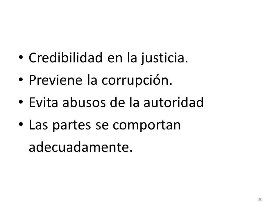 Credibilidad en la justicia. Previene la corrupción. Evita abusos de la autoridad Las partes se comportan adecuadamente. 30