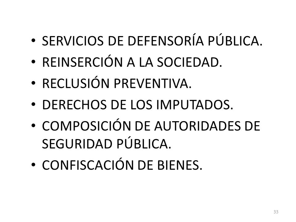 SERVICIOS DE DEFENSORÍA PÚBLICA. REINSERCIÓN A LA SOCIEDAD. RECLUSIÓN PREVENTIVA. DERECHOS DE LOS IMPUTADOS. COMPOSICIÓN DE AUTORIDADES DE SEGURIDAD P
