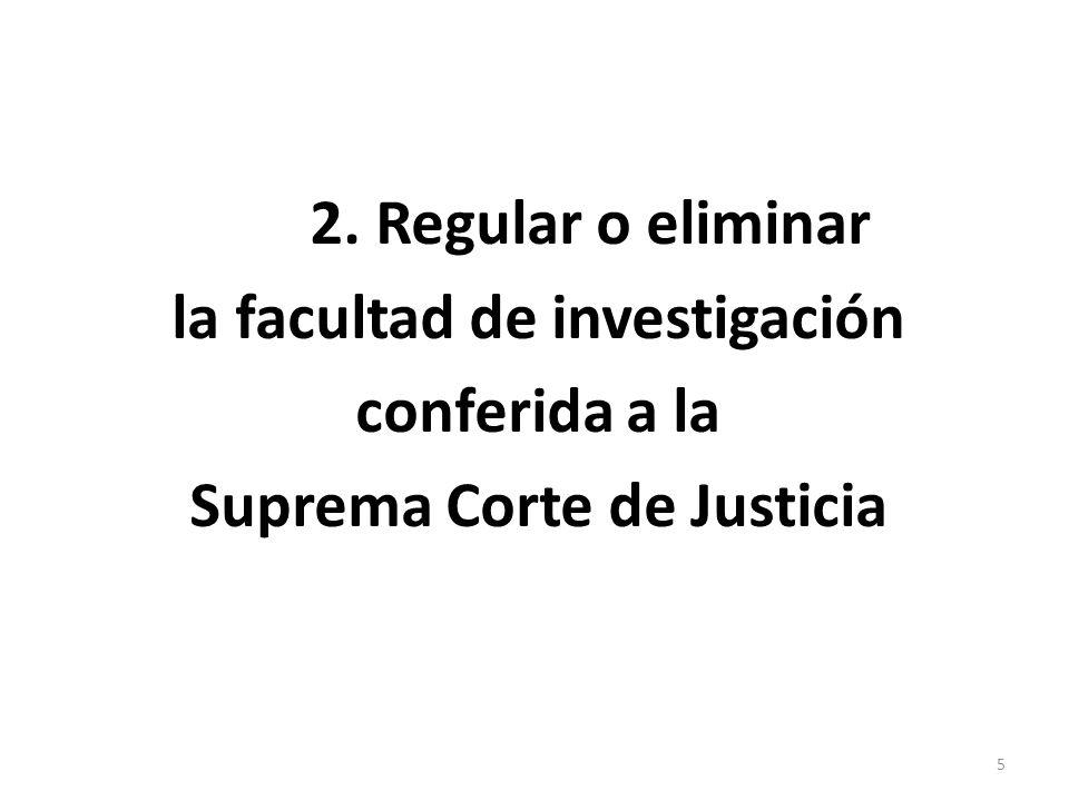 2. Regular o eliminar la facultad de investigación conferida a la Suprema Corte de Justicia 5