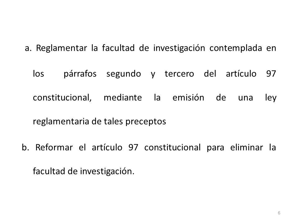 a. Reglamentar la facultad de investigación contemplada en los párrafos segundo y tercero del artículo 97 constitucional, mediante la emisión de una l